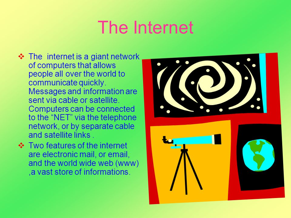 The Internet TThe internet is a giant network of computers that allows people all over the world to communicate quickly. Messages and information ar