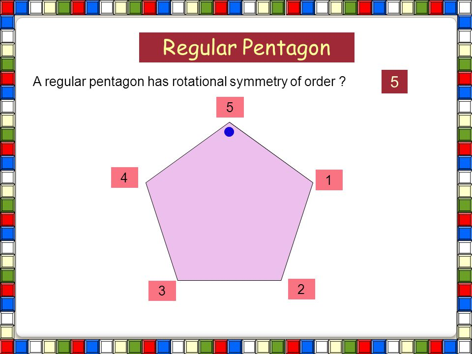 Regular Pentagon A regular pentagon has rotational symmetry of order ?