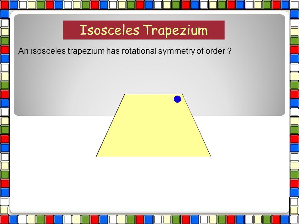 1 1 Scalene Triangle An scalene triangle has rotational symmetry of order ?