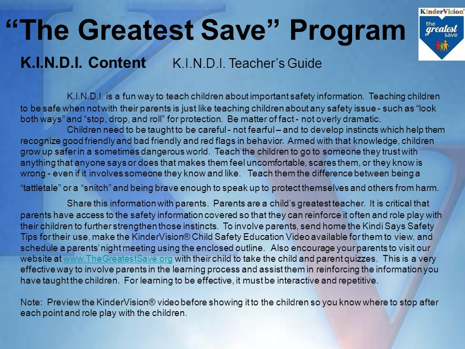 K.I.N.D.I. Content K.I.N.D.I. Teacher's Guide K.I.N.D.I. is a fun way to teach children about important safety information. Teaching children to be sa