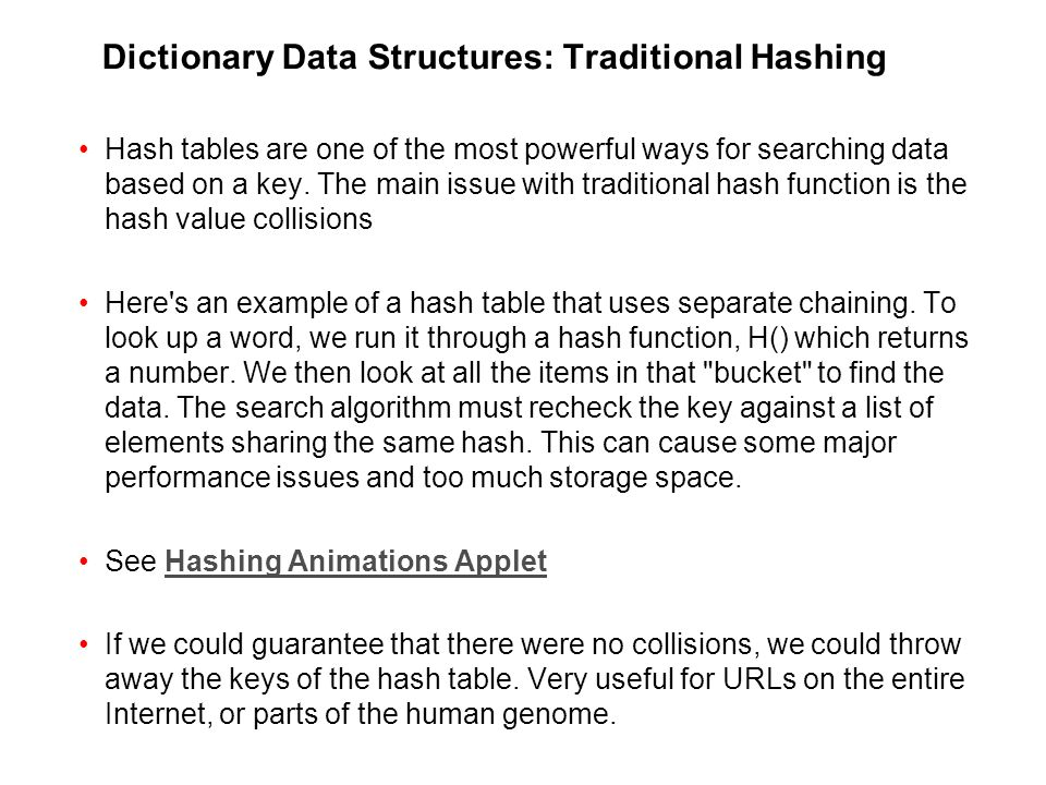 Dictionary Data Structures: Traditional Hashing Hash tables are one of the most powerful ways for searching data based on a key.