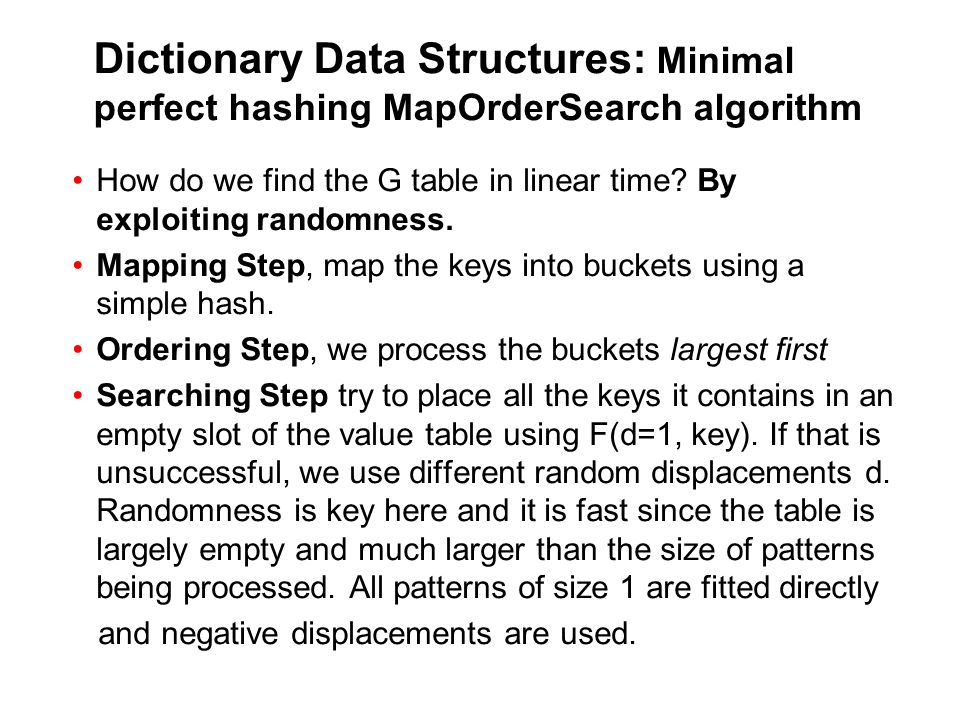 Minimal perfect hashing Python Code # main program #reading keyset size is given by num DICTIONARY = /usr/share/dict/words dict = {} line = 1 for key in open(DICTIONARY, rt ).readlines(): dict[key.strip()] = line line += 1 if line > num: break (g, V) = CreatePHF( dict ) #printing phf specification print g