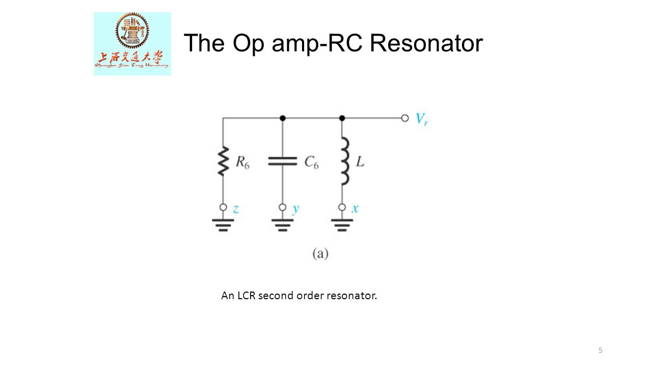 5 The Op amp-RC Resonator An LCR second order resonator.