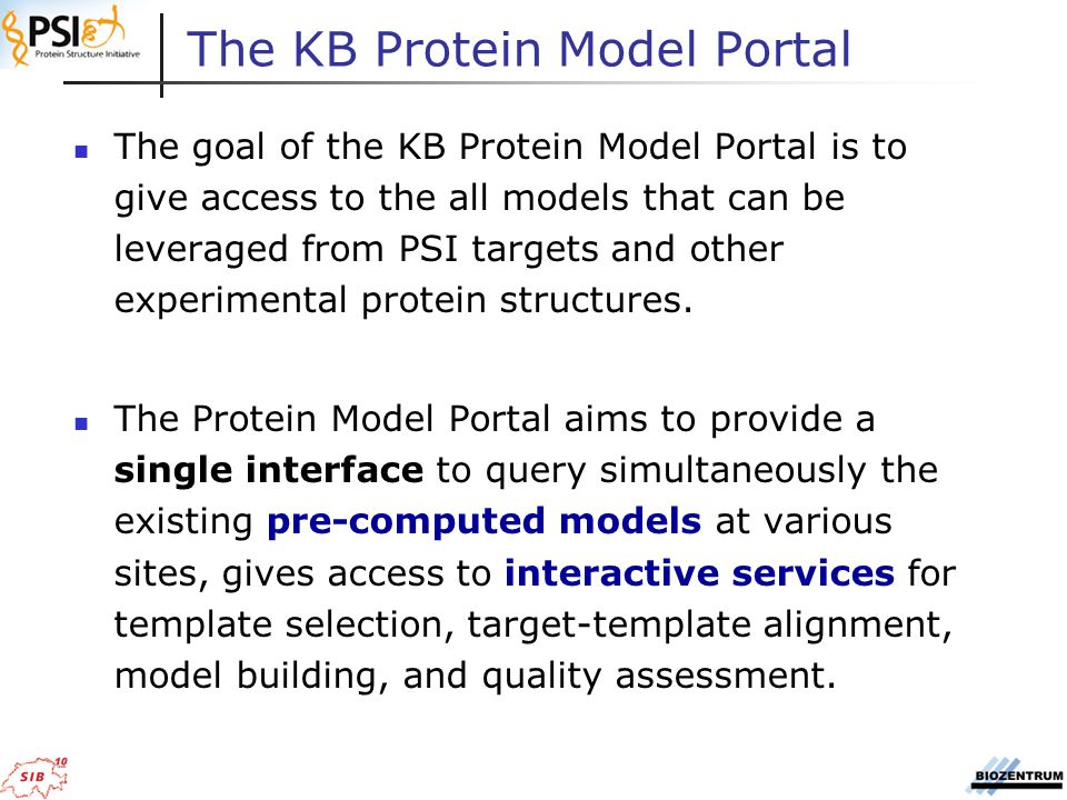 The goal of the KB Protein Model Portal is to give access to the all models that can be leveraged from PSI targets and other experimental protein structures.