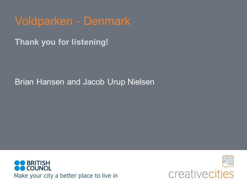 Voldparken - Denmark Thank you for listening! Brian Hansen and Jacob Urup Nielsen