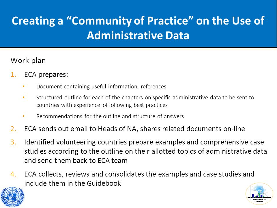 "African Centre for Statistics Creating a ""Community of Practice"" on the Use of Administrative Data Work plan 1.ECA prepares: Document containing usefu"
