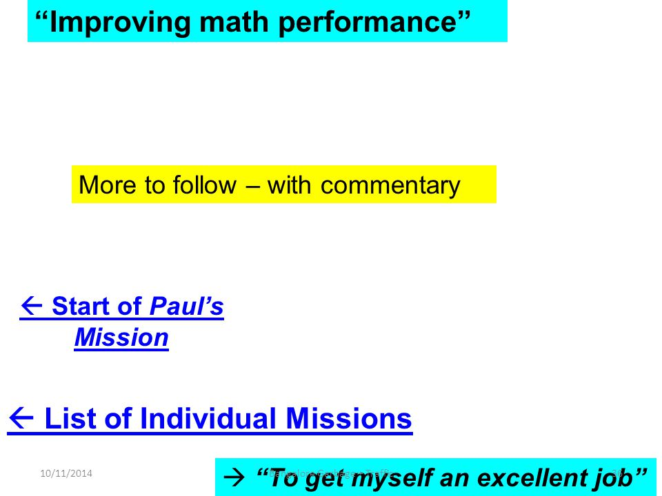 Improving math performance More to follow – with commentary  To get myself an excellent job  Start of Paul's Mission  List of Individual Missions 10/11/201436Bangalore Garbage + Traffic