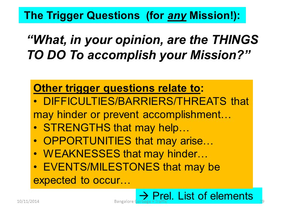 The Trigger Questions (for any Mission!): What, in your opinion, are the THINGS TO DO To accomplish your Mission?  Prel.