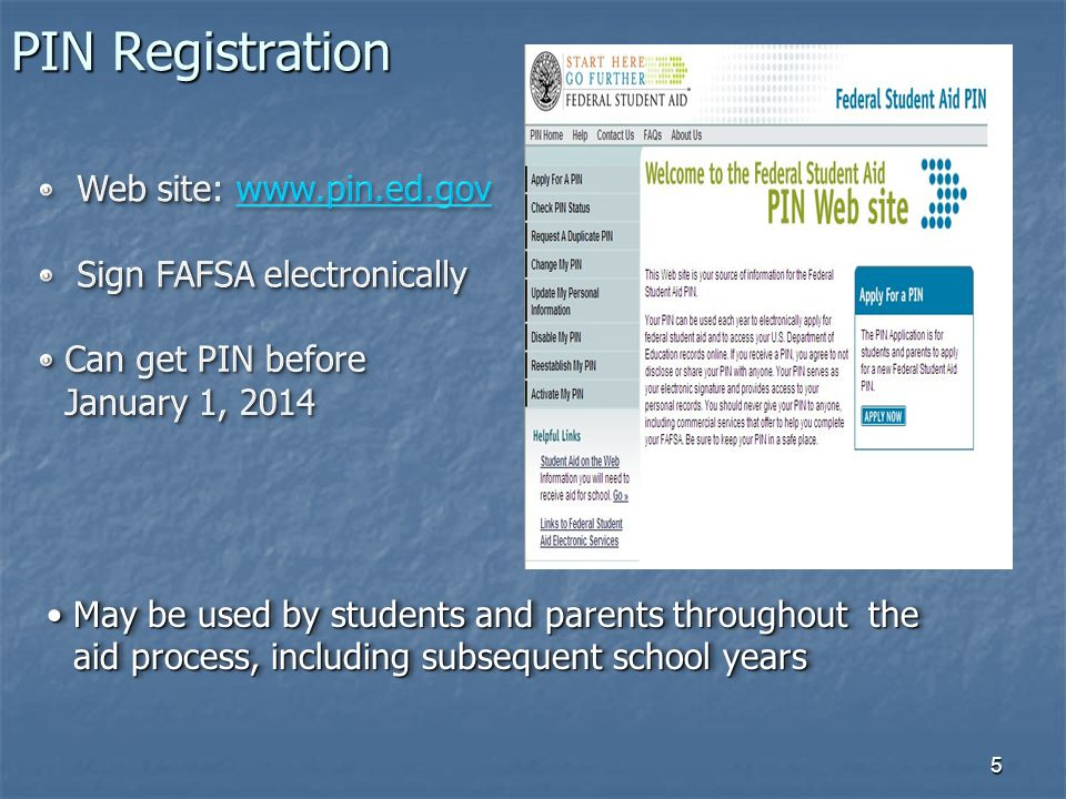 5 PIN Registration May be used by students and parents throughout the aid process, including subsequent school yearsMay be used by students and parents throughout the aid process, including subsequent school years