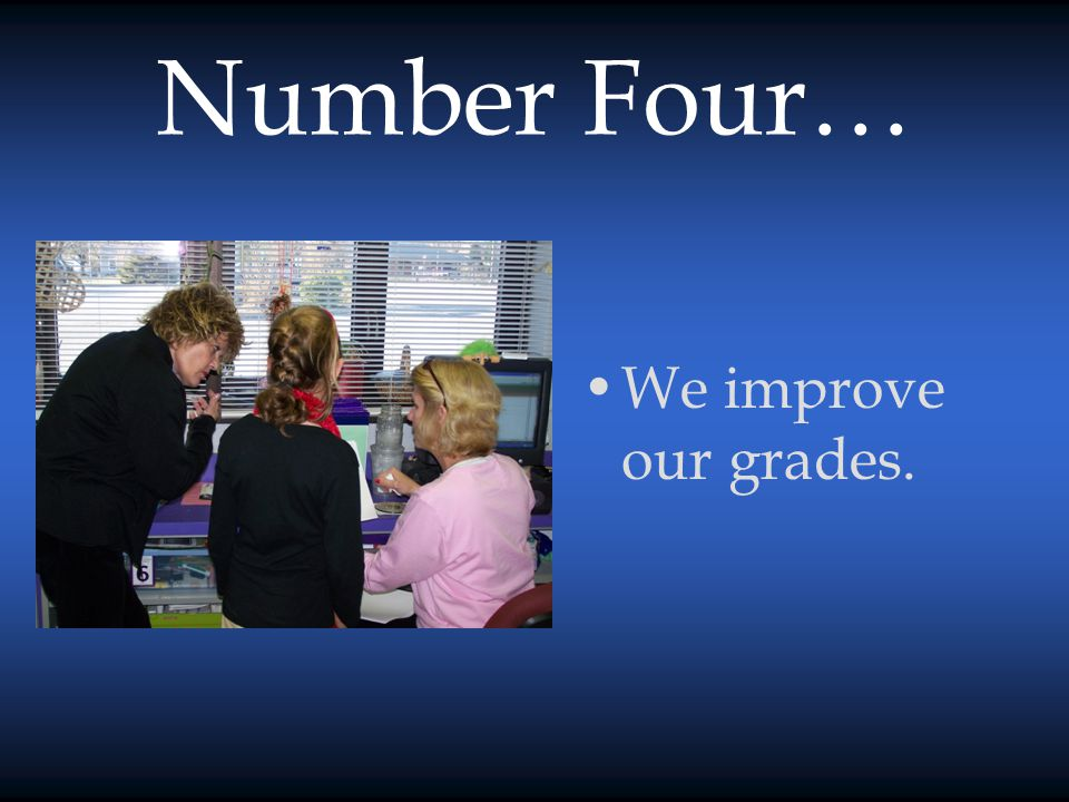Number Four… We improve our grades.