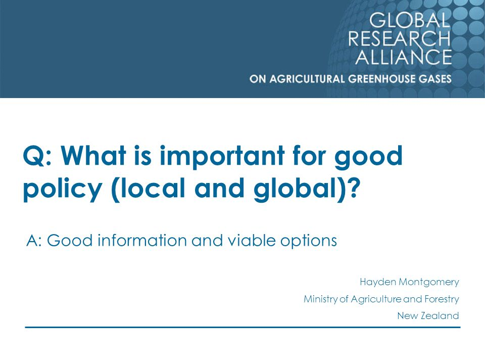 Q: What is important for good policy (local and global).