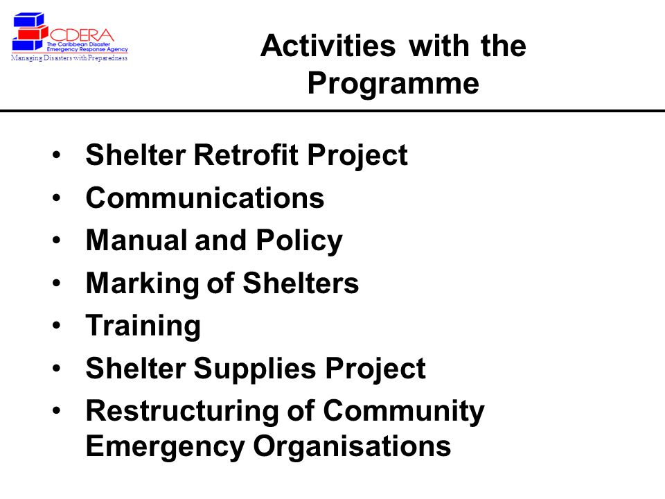 Shelter Retrofit Project Communications Manual and Policy Marking of Shelters Training Shelter Supplies Project Restructuring of Community Emergency Organisations Activities with the Programme Managing Disasters with Preparedness