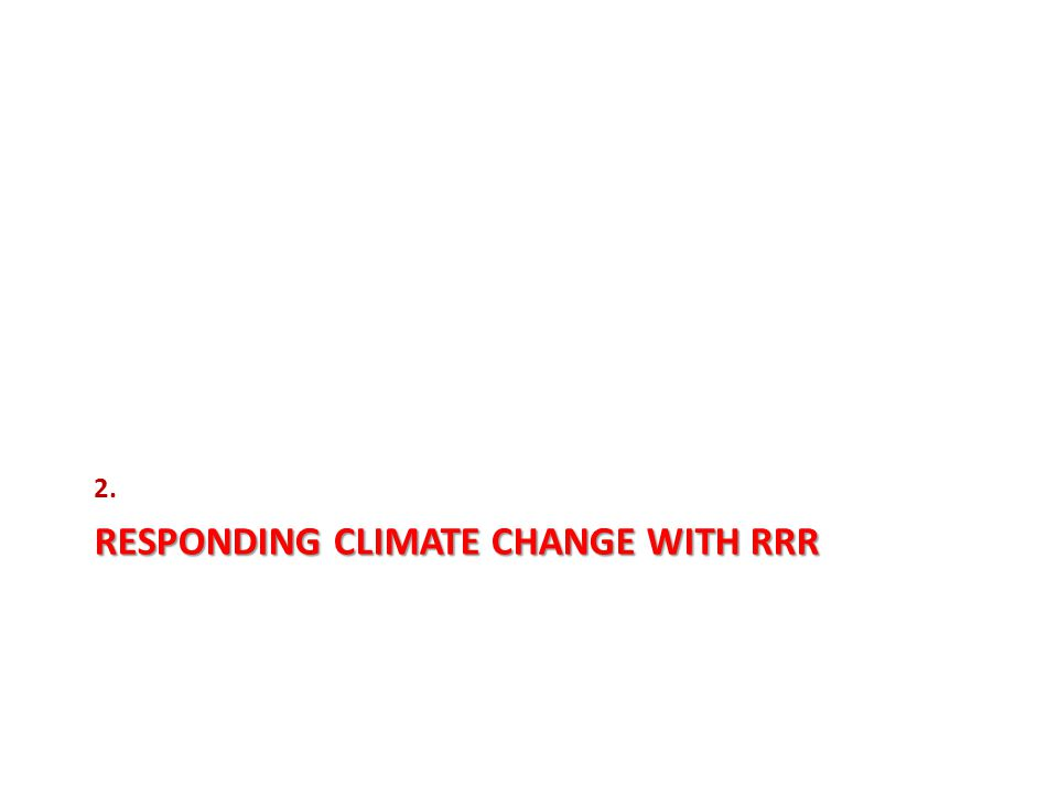 RESPONDING CLIMATE CHANGE WITH RRR 2.