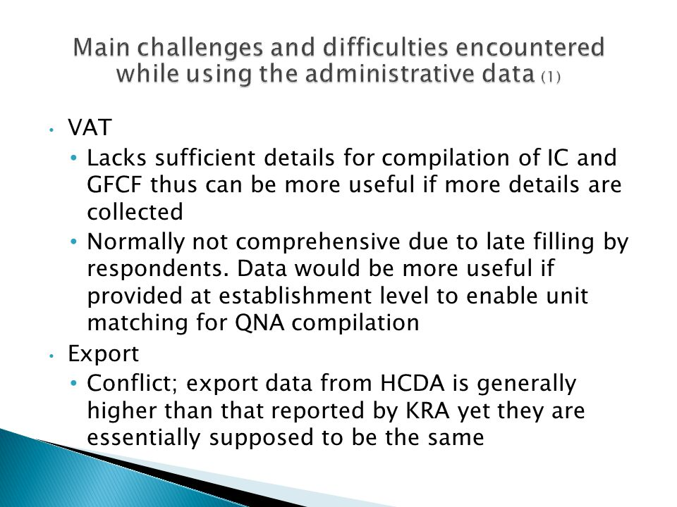 VAT Lacks sufficient details for compilation of IC and GFCF thus can be more useful if more details are collected Normally not comprehensive due to la