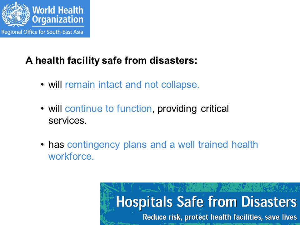 A health facility safe from disasters: will remain intact and not collapse.