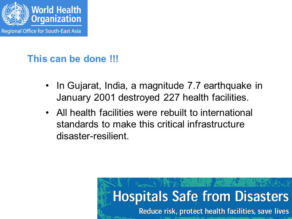 This can be done !!! In Gujarat, India, a magnitude 7.7 earthquake in January 2001 destroyed 227 health facilities. All health facilities were rebuilt