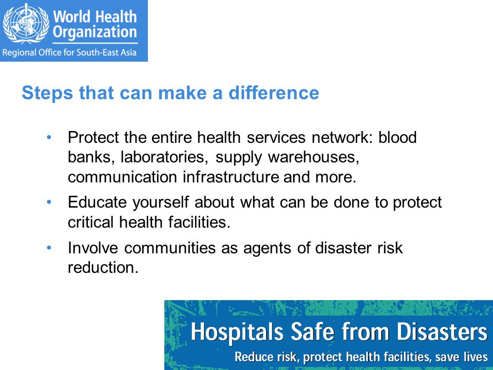 Steps that can make a difference Protect the entire health services network: blood banks, laboratories, supply warehouses, communication infrastructur