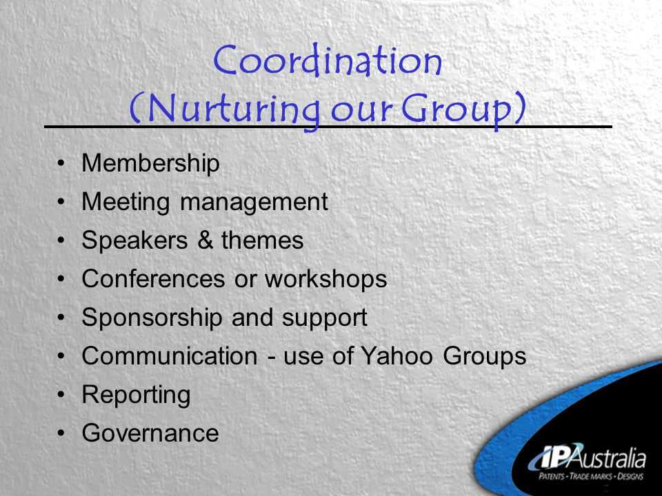 Coordination (Nurturing our Group) Membership Meeting management Speakers & themes Conferences or workshops Sponsorship and support Communication - use of Yahoo Groups Reporting Governance