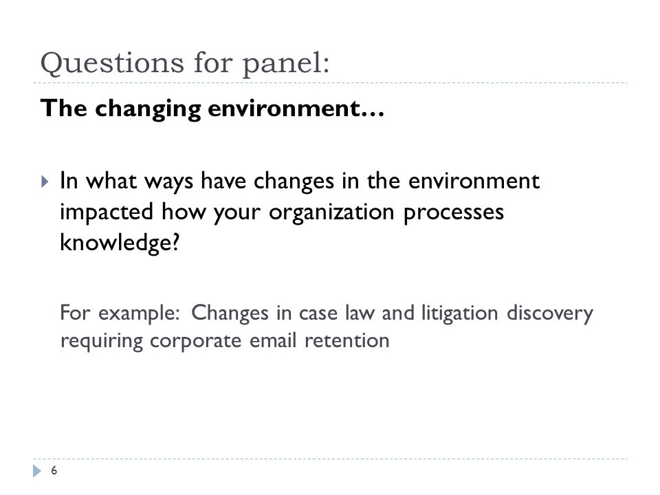 Questions for panel: The changing environment…  In what ways have changes in the environment impacted how your organization processes knowledge.