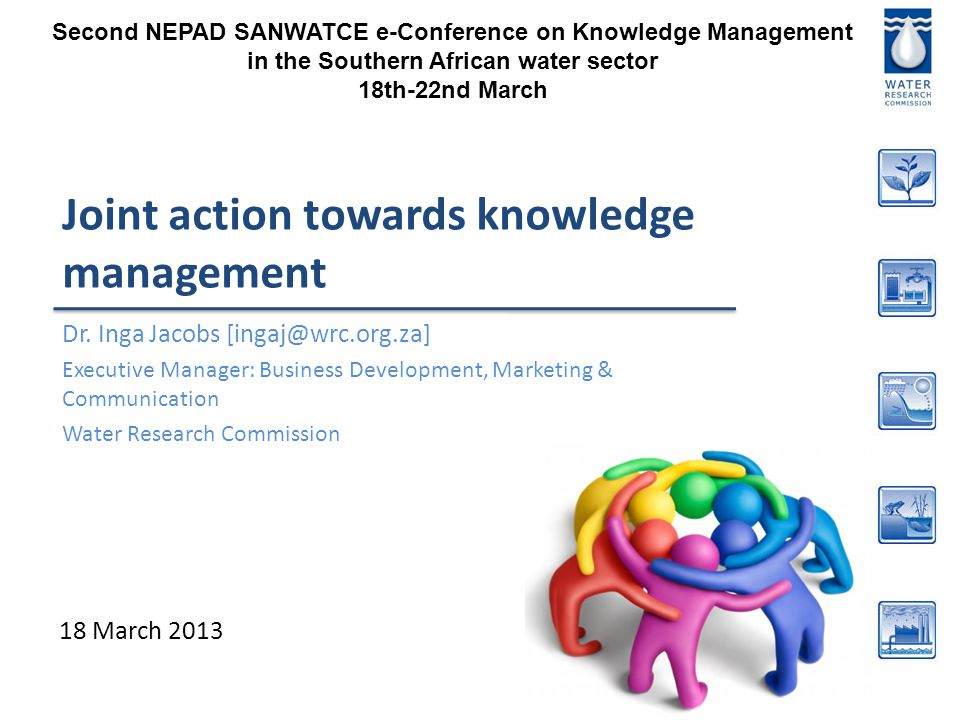 Joint action towards knowledge management Dr. Inga Jacobs [ingaj@wrc.org.za] Executive Manager: Business Development, Marketing & Communication Water