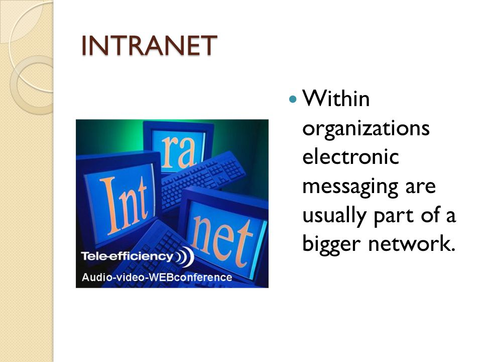 INTRANET Within organizations electronic messaging are usually part of a bigger network.