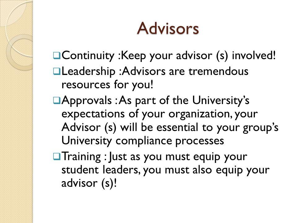 Advisors Advisors  Continuity :Keep your advisor (s) involved.