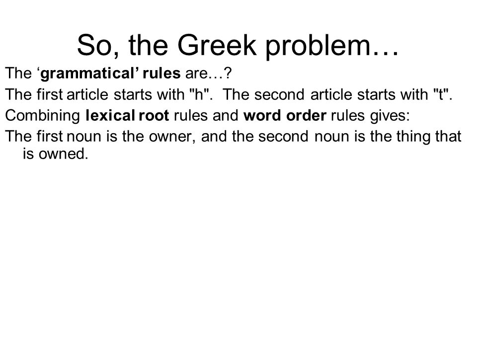 So, the Greek problem… The 'grammatical' rules are….