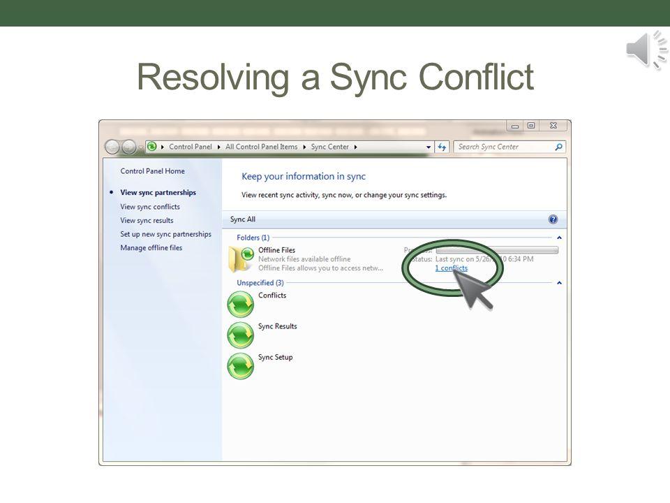 Resolving a Sync Conflict Click the Sync Center icon Click