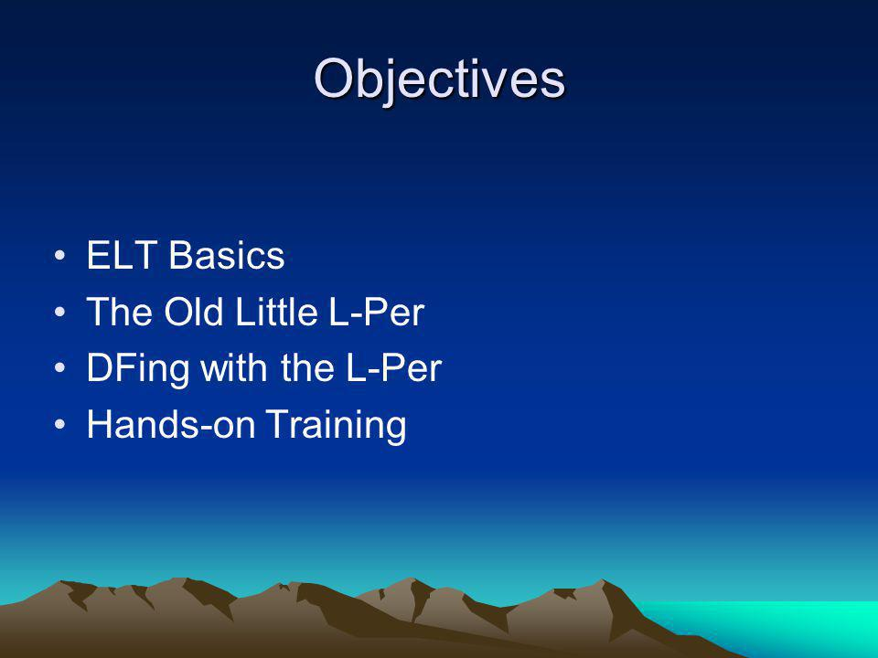 ELT Basics: The Flavors ELT – Emergency Locator Transmitter –aircraft EPIRB – Emergency Position Indicating Radio Beacon –boat PLB – Personal Locator Beacon –hiker