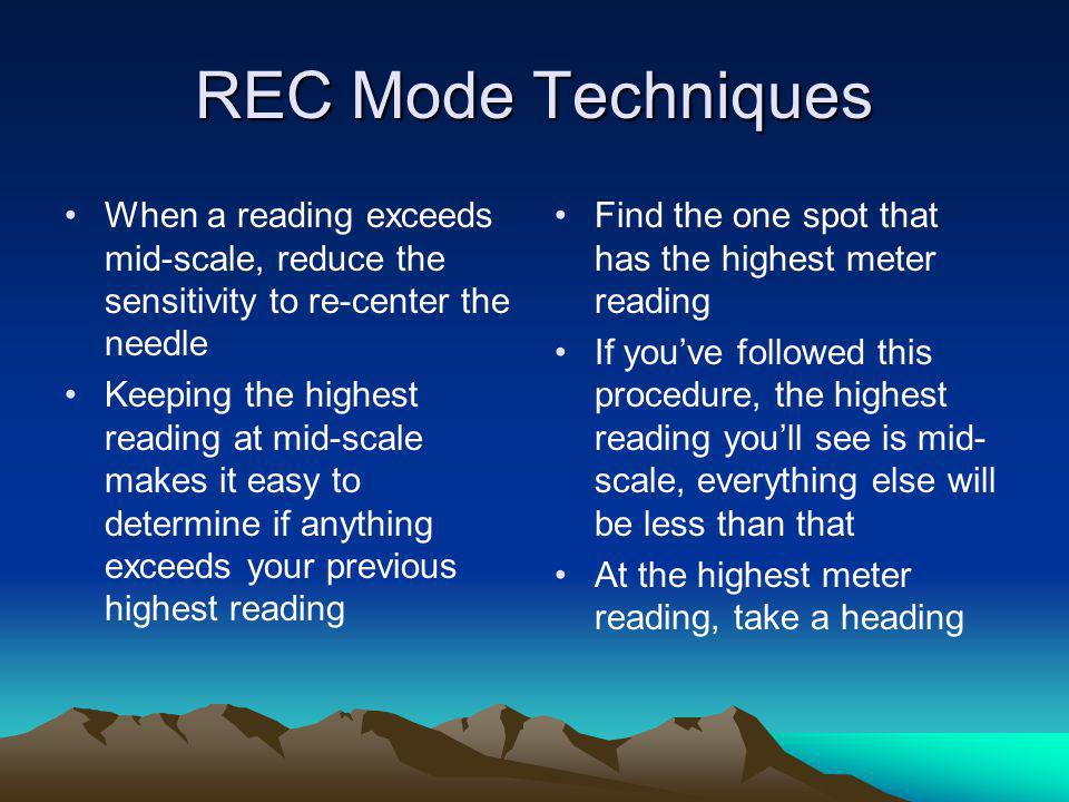 REC Mode Techniques When a reading exceeds mid-scale, reduce the sensitivity to re-center the needle Keeping the highest reading at mid-scale makes it