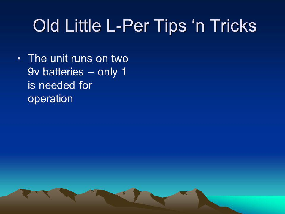 Old Little L-Per Tips 'n Tricks Old Little L-Per Tips 'n Tricks The unit runs on two 9v batteries – only 1 is needed for operation