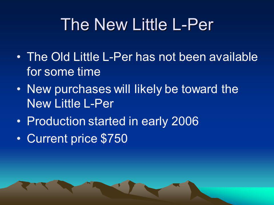 The New Little L-Per The Old Little L-Per has not been available for some time New purchases will likely be toward the New Little L-Per Production sta