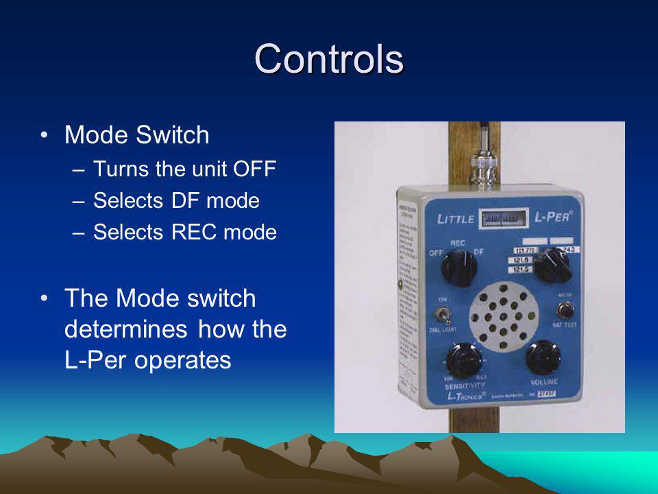 Controls Channel Switch –Selects the channel you wish to receive –If a position is blank – assume that there is no crystal installed –Units will have different channel options depending on which model your L- Per is