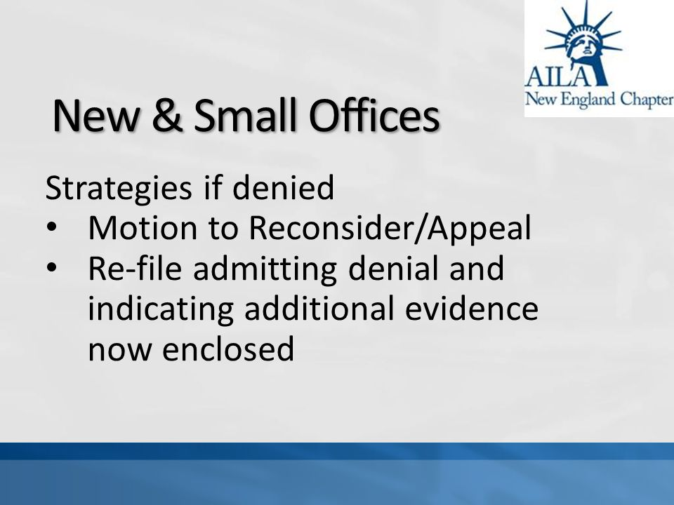 New & Small Offices Strategies if denied Motion to Reconsider/Appeal Re-file admitting denial and indicating additional evidence now enclosed
