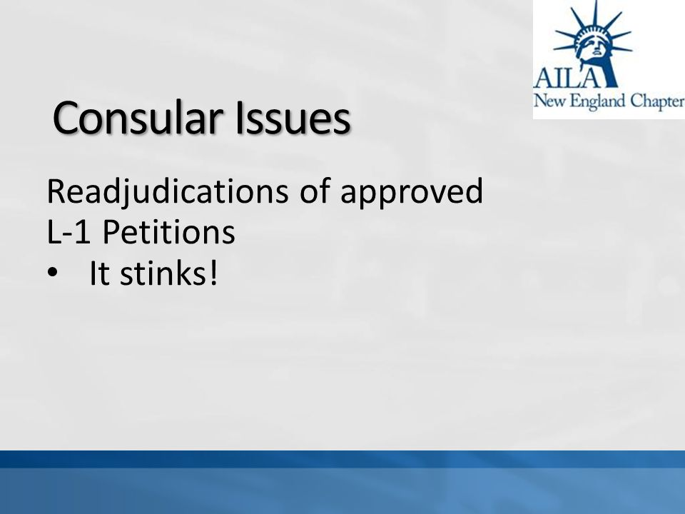 Consular Issues Readjudications of approved L-1 Petitions It stinks!