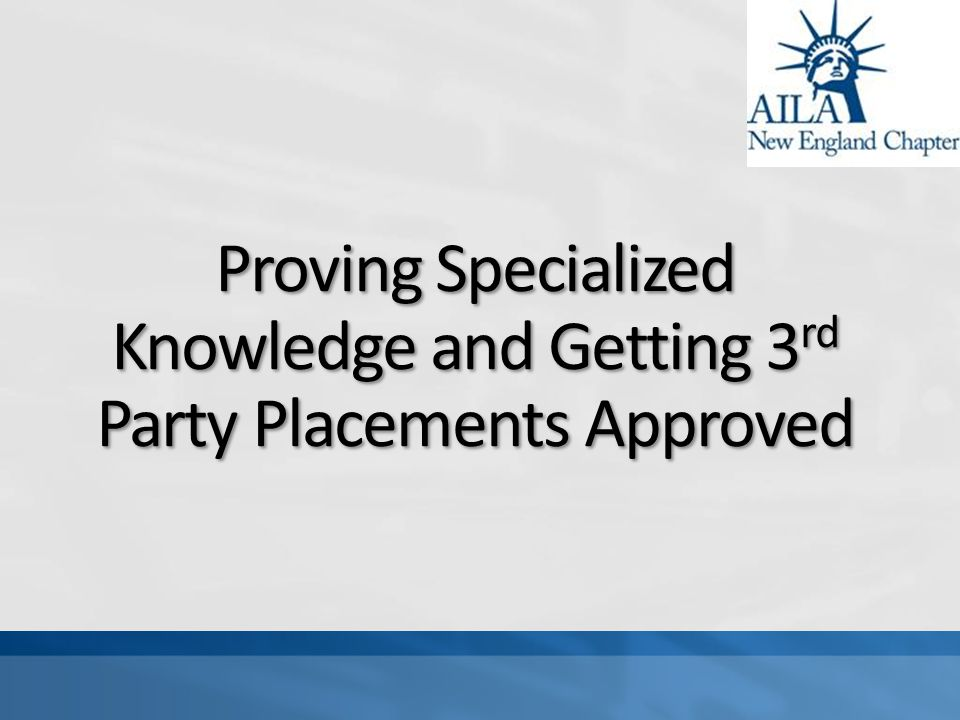 Proving Specialized Knowledge and Getting 3 rd Party Placements Approved