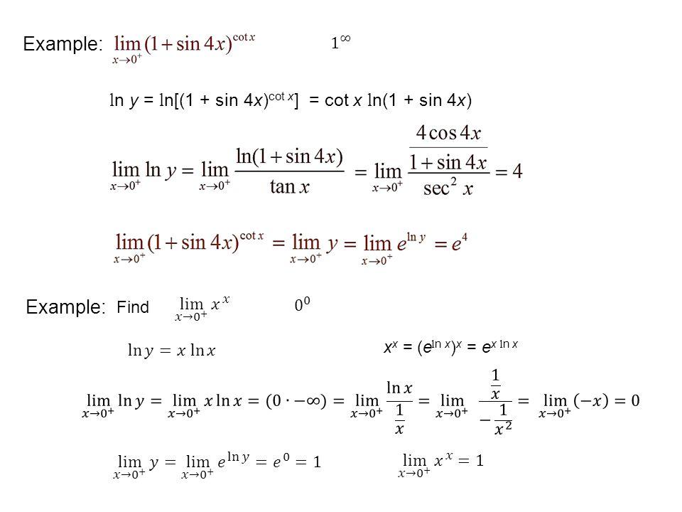 Example: l n y = l n[(1 + sin 4x) cot x ] = cot x l n(1 + sin 4x) Find Example: x x = (e l n x ) x = e x l n x