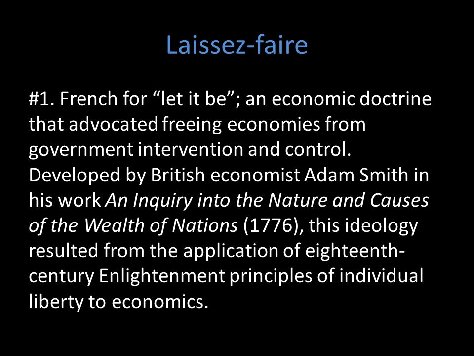 "Laissez-faire #1. French for ""let it be""; an economic doctrine that advocated freeing economies from government intervention and control. Developed by"