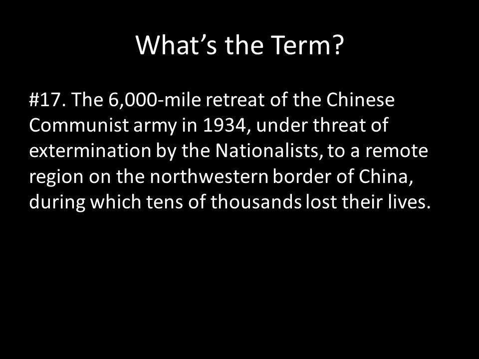 What's the Term? #17. The 6,000-mile retreat of the Chinese Communist army in 1934, under threat of extermination by the Nationalists, to a remote reg