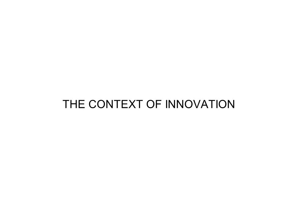 THE CONTEXT OF INNOVATION
