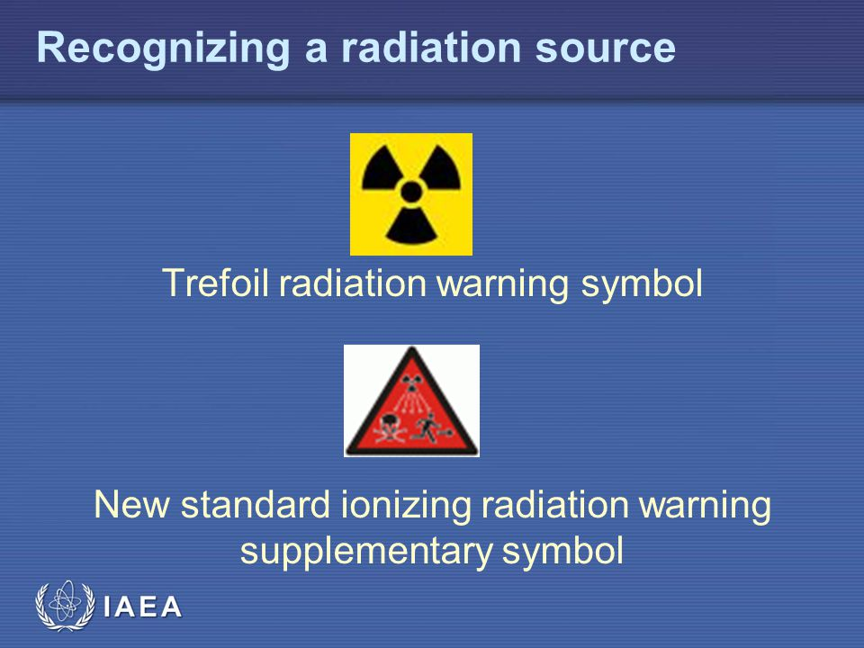 Recognizing a radiation source Trefoil radiation warning symbol New standard ionizing radiation warning supplementary symbol
