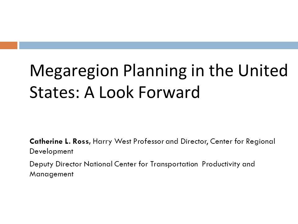Catherine L. Ross, Harry West Professor and Director, Center for Regional Development Deputy Director National Center for Transportation Productivity