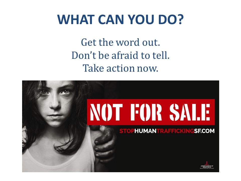 WHAT CAN YOU DO? Get the word out. Don't be afraid to tell. Take action now.