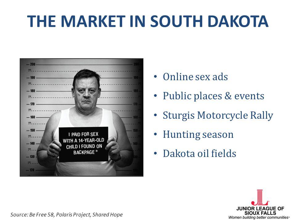THE MARKET IN SOUTH DAKOTA Online sex ads Public places & events Sturgis Motorcycle Rally Hunting season Dakota oil fields Source: Be Free 58, Polaris