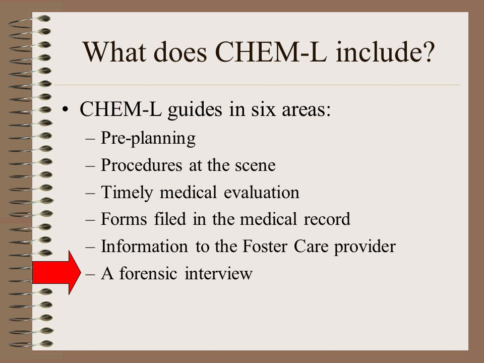 What does CHEM-L include? CHEM-L guides in six areas: –Pre-planning –Procedures at the scene –Timely medical evaluation –Forms filed in the medical re