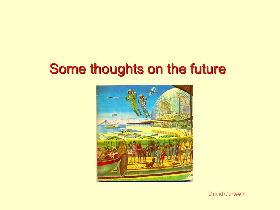 David Gurteen Some thoughts on the future