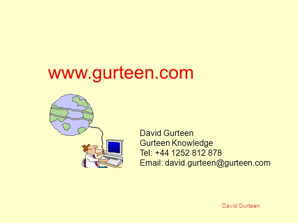 David Gurteen www.gurteen.com David Gurteen Gurteen Knowledge Tel: +44 1252 812 878 Email: david.gurteen@gurteen.com