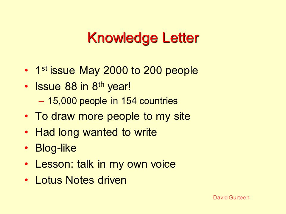 David Gurteen YouTube & Google Video Started out with What is KM? –Over 30 mini-interviews uploaded –Embedded in my site Other KM and related videos on my site e.g.