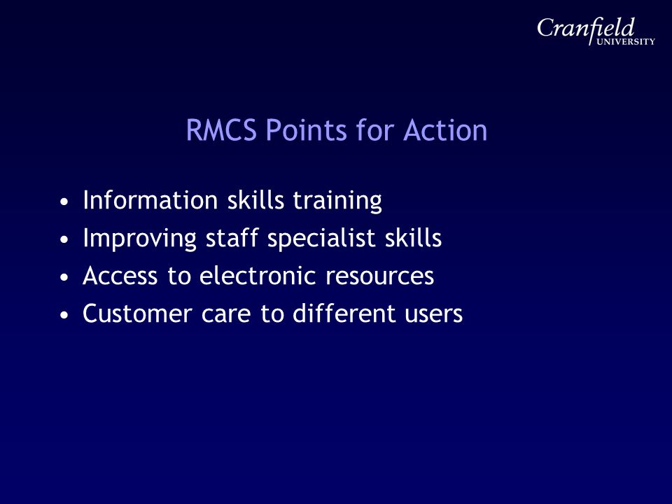 RMCS Points for Action Information skills training Improving staff specialist skills Access to electronic resources Customer care to different users