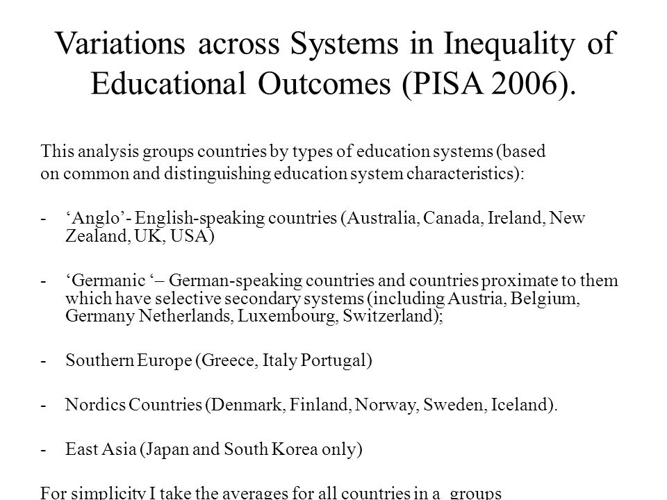 Variations across Systems in Inequality of Educational Outcomes (PISA 2006). This analysis groups countries by types of education systems (based on co